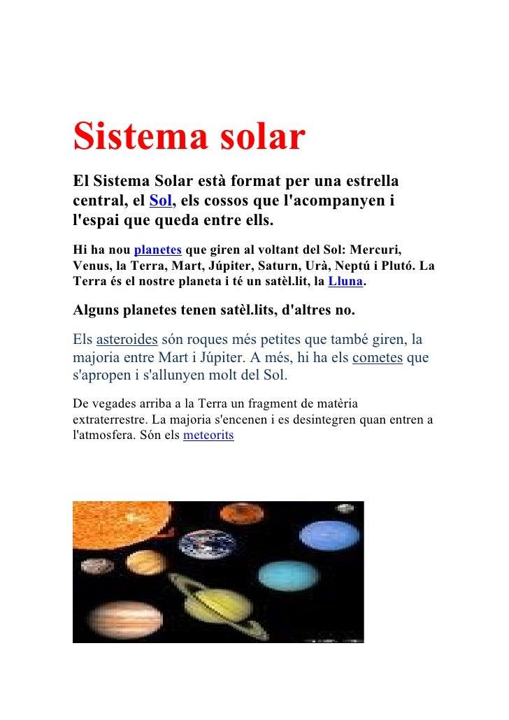 Sistema solar El Sistema Solar està format per una estrella central, el Sol, els cossos que l'acompanyen i l'espai que que...