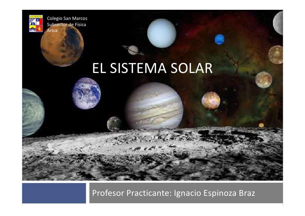 Colegio San Marcos Subsector de Física Arica                           EL SISTEMA SOLAR                           Profesor...