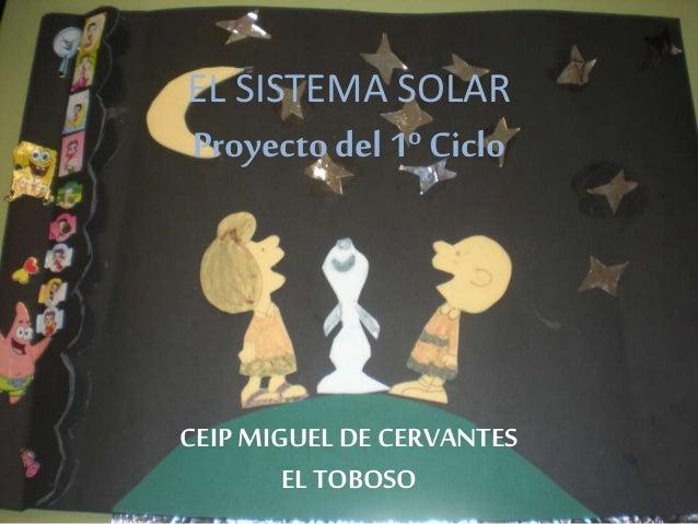 EL SISTEMA SOLAR Proyecto del 1º Ciclo CEIP MIGUEL DE CERVANTES EL TOBOSO