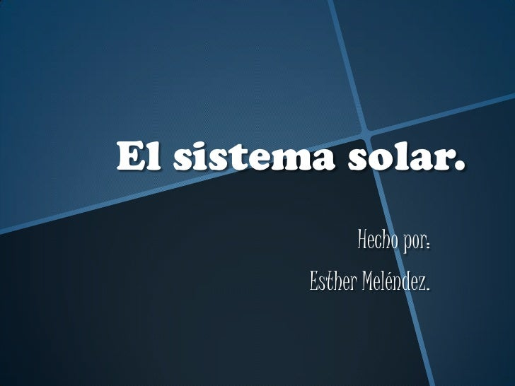 El sistema solar.               Hecho por:         Esther Meléndez.