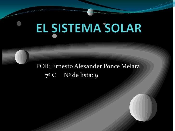 POR: Ernesto Alexander Ponce Melara  7º C Nº de lista: 9