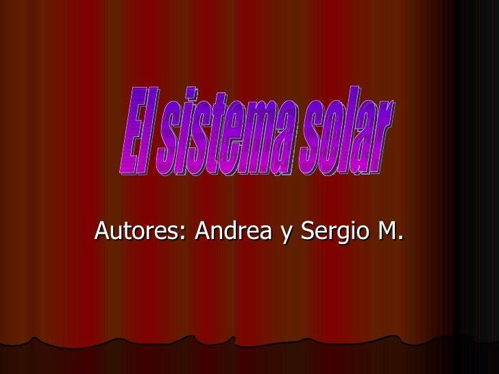 Autores: Andrea y Sergio M. El sistema solar