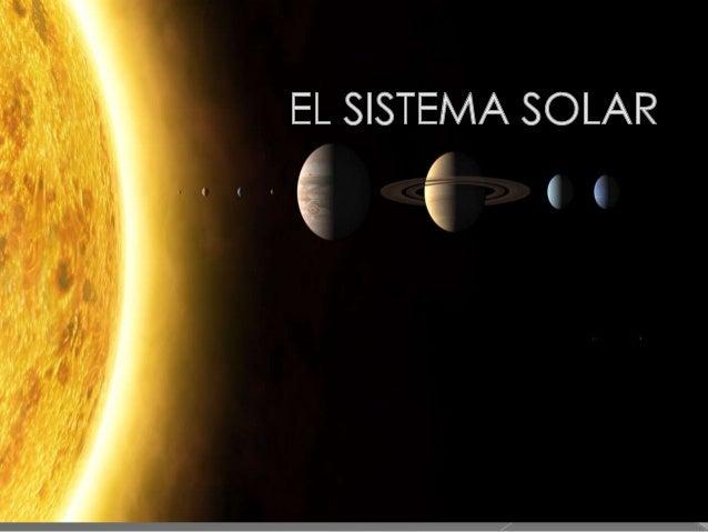  El sistema solar: es un sistema planetario en el que se encuentra la Tierra. Consiste en un grupo de objetos astronómico...