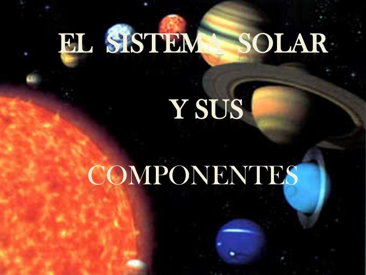 El  sistema  solar y sus componentes