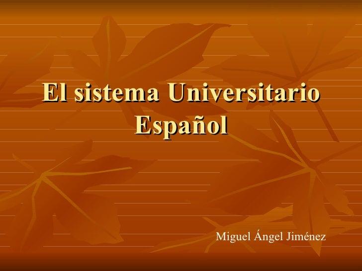 El sistema Universitario Español Miguel Ángel Jiménez