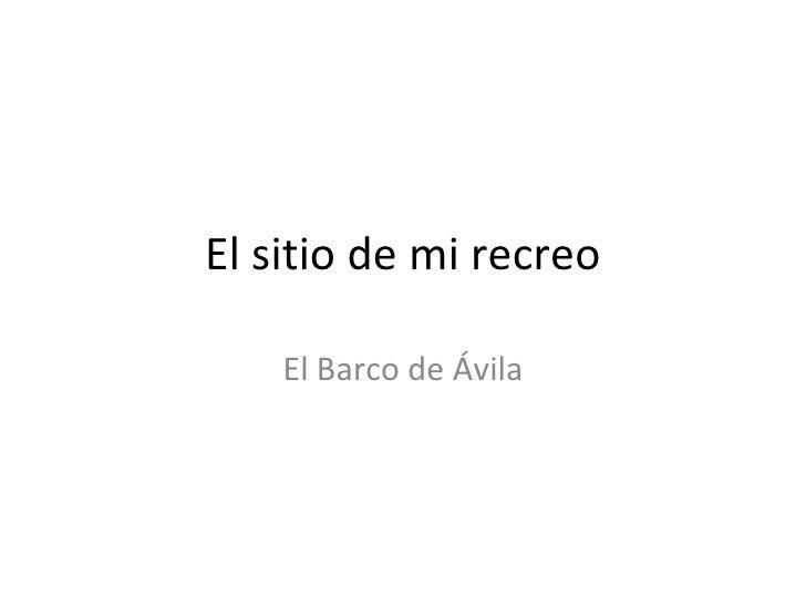 El sitio de mi recreo El Barco de Ávila
