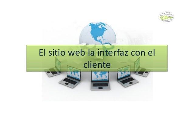 El sitio web la interfaz con el cliente