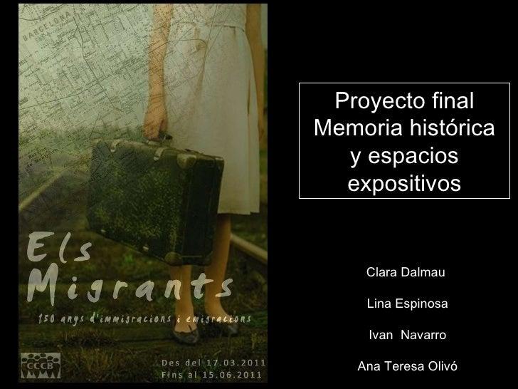 Proyecto final Memoria histórica y espacios expositivos Clara   Dalmau  Lina Espinosa Ivan  Navarro Ana Teresa Olivó