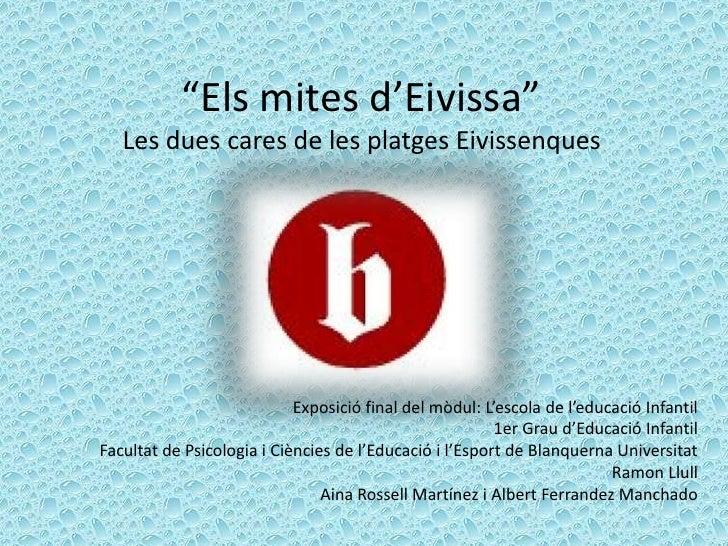 """""""Els mites d'Eivissa""""    Les dues cares de les platges Eivissenques                                 Exposició final del mò..."""