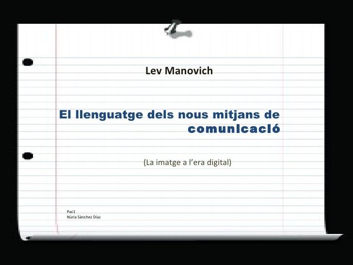 Lev   Manovich El llenguatge dels nous mitjans de  comunicació (La imatge a l'era digital) Pac1  Núria Sánchez Díaz