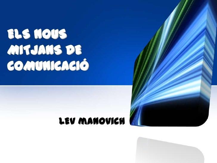 ELS NOUSMITJANS DECOMUNICACIÓ      LEV manovich