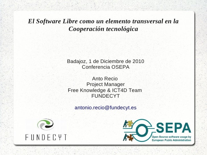 El Software Libre como un elemento transversal en la              Cooperación tecnológica             Badajoz, 1 de Diciem...