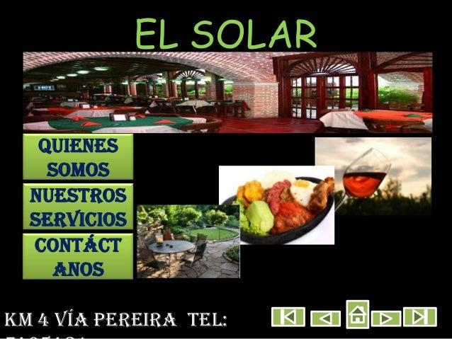 EL SOLAR   Quienes    somos  Nuestros  servicios  Contáct    anosKm 4 vía Pereira tel: