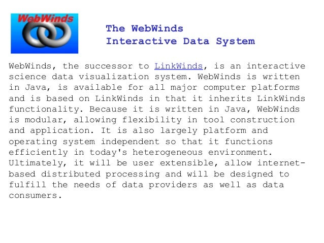 The WebWinds Interactive Data System WebWinds, the successor to LinkWinds, is an interactive science data visualization sy...