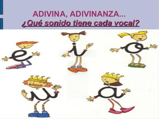 ADIVINA, ADIVINANZA... ¿Qué sonido tiene cada vocal?¿Qué sonido tiene cada vocal?