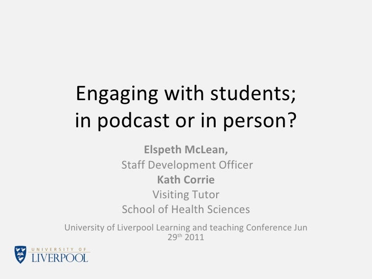 Engaging with students; in podcast or in person? Elspeth McLean, Staff Development Officer Kath Corrie Visiting Tutor Scho...