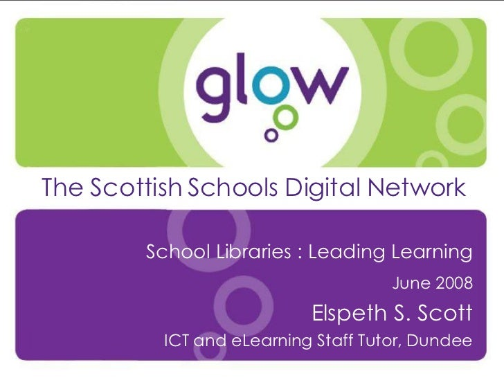 Presenter's Name Date Introduction The Scottish Schools Digital Network School Libraries : Leading Learning June 2008 Elsp...