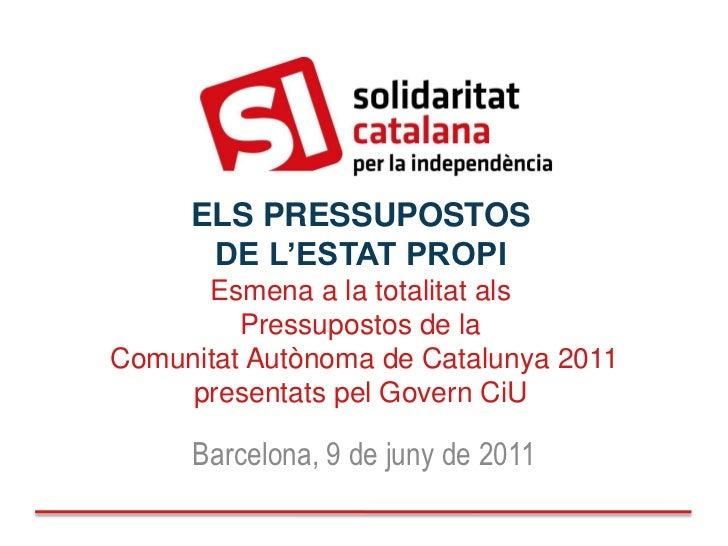ELS PRESSUPOSTOS      DE L'ESTAT PROPI      Esmena a la totalitat als         Pressupostos de laComunitat Autònoma de Cata...