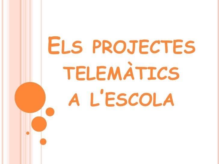 Els projectes telemàtics a l'escola<br />