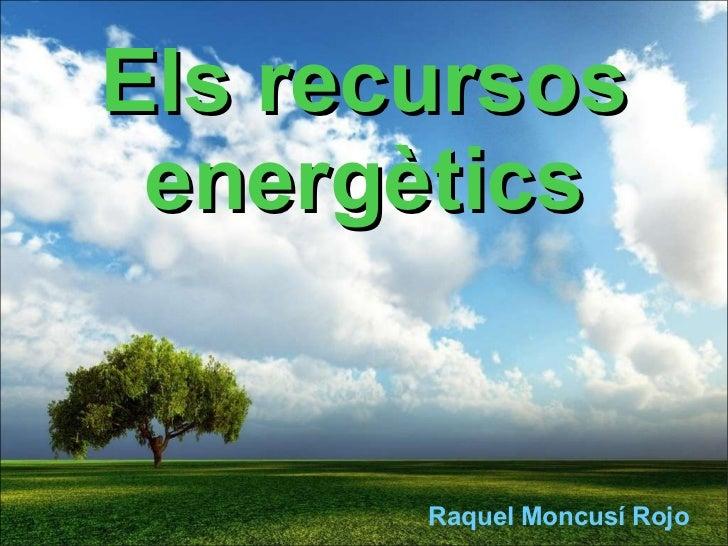 Els recursos energètics Raquel Moncusí Rojo