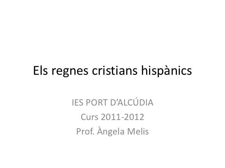 Els regnes cristians hispànics       IES PORT D'ALCÚDIA         Curs 2011-2012        Prof. Àngela Melis