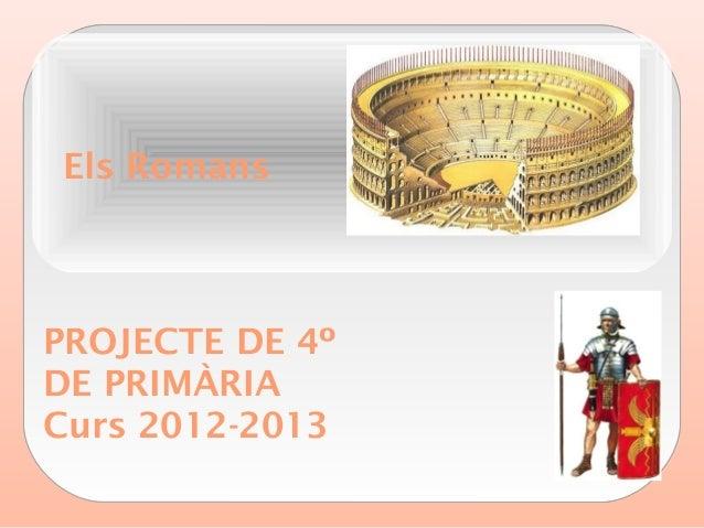 Els RomansPROJECTE DE 4ºDE PRIMÀRIACurs 2012-2013