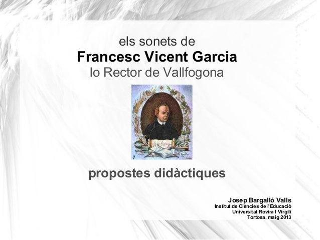 els sonets deFrancesc Vicent Garcialo Rector de Vallfogonapropostes didàctiquesJosep Bargalló VallsInstitut de Ciències de...