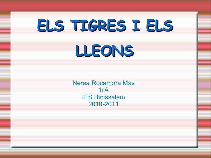 ELS TIGRES I ELS LLEONS   Nerea Rocamora Mas 1rA IES Binissalem 2010-2011