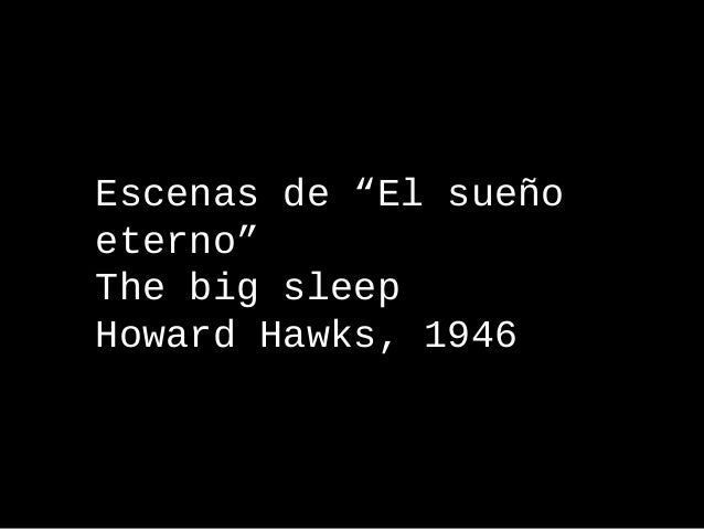 "Escenas de ""El sueño eterno"" The big sleep Howard Hawks, 1946"