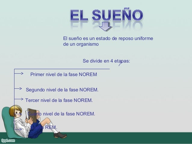 Elsueñoesunestadodereposouniforme                deunorganismo                         Sedivideen4etapas:  P...
