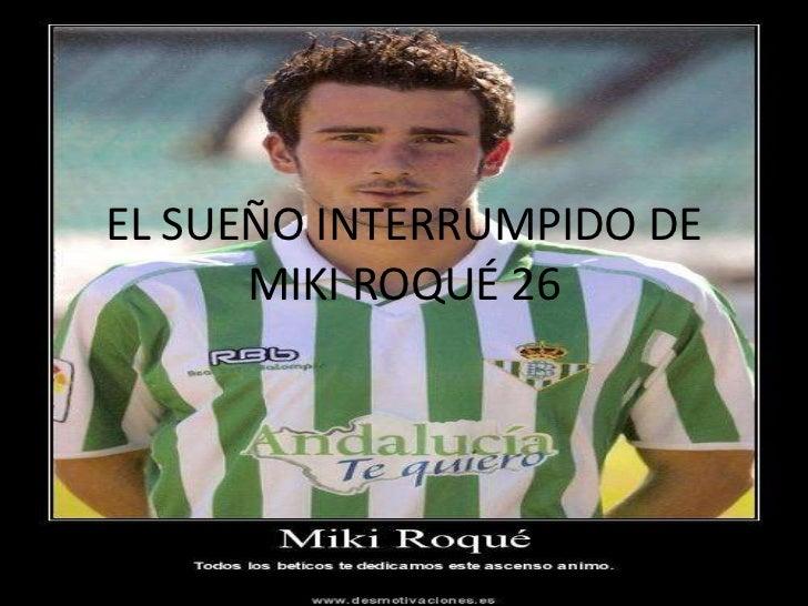 EL SUEÑO INTERRUMPIDO DE MIKI ROQUÉ 26<br />