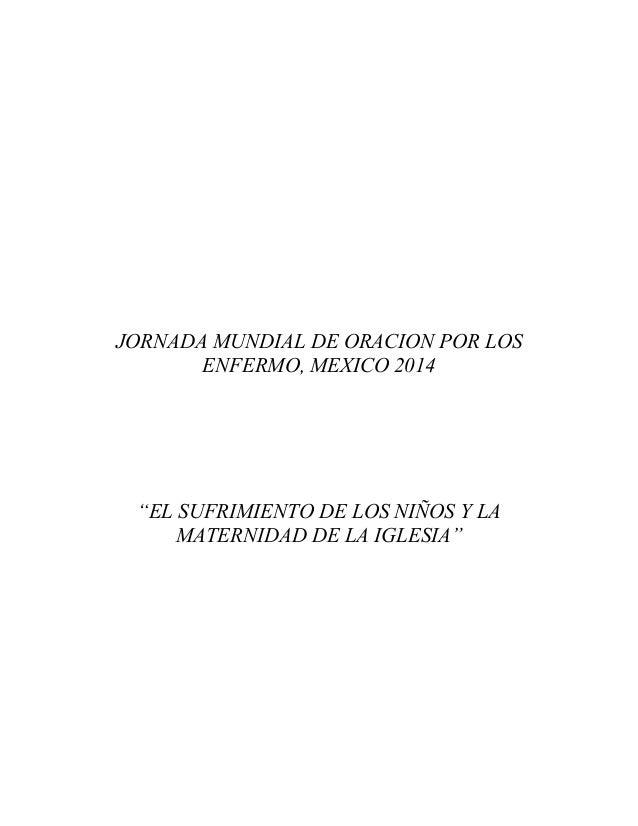 """JORNADA MUNDIAL DE ORACION POR LOS ENFERMO, MEXICO 2014  """"EL SUFRIMIENTO DE LOS NIÑOS Y LA MATERNIDAD DE LA IGLESIA"""""""