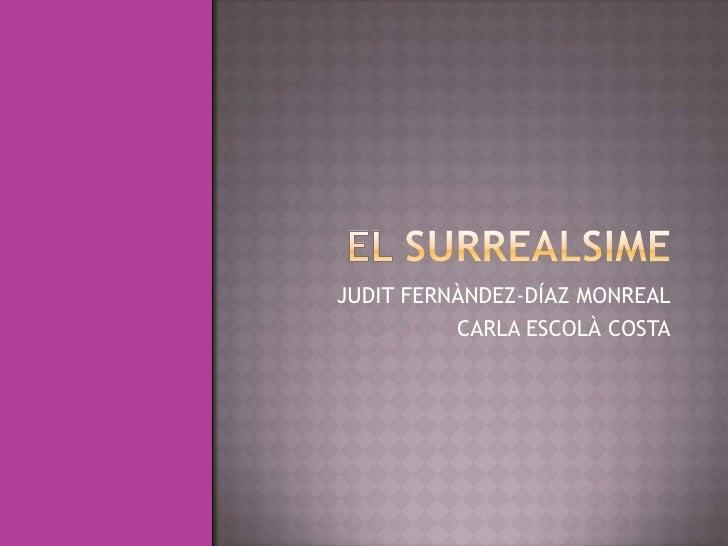 EL SURREALSIME<br />JUDIT FERNÀNDEZ-DÍAZMONREAL<br />CARLA ESCOLÀ COSTA<br />