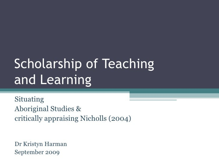 Scholarship of Teaching  and Learning Situating  Aboriginal Studies &  critically appraising Nicholls (2004) Dr Kristyn Ha...