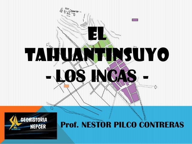 EL TAHUANTINSUYO - LOS INCAS - Prof. NESTOR PILCO CONTRERAS