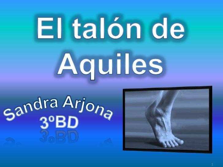 El talón de Aquiles<br />Sandra Arjona<br />3ºBD<br />1<br />