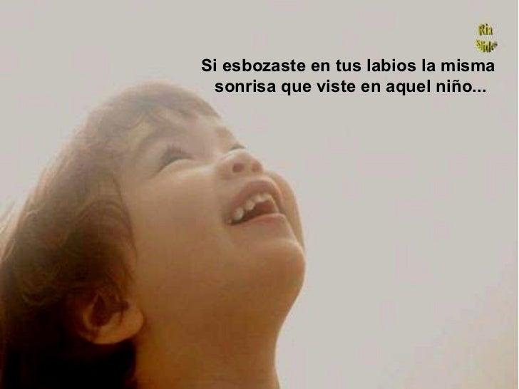 Si esbozaste en tus labios la misma sonrisa que viste en aquel niño...