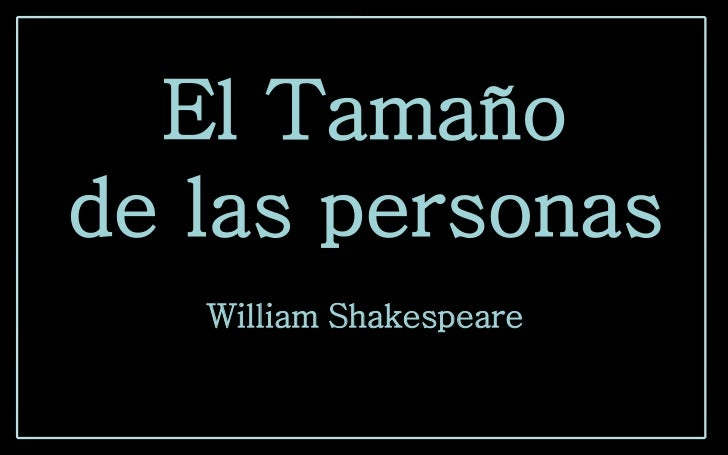 El Tamañode las personas           .   William Shakespeare