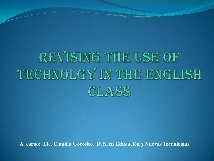A cargo: Lic. Claudia Gorosito. D. S. en Educación y Nuevas Tecnologías.