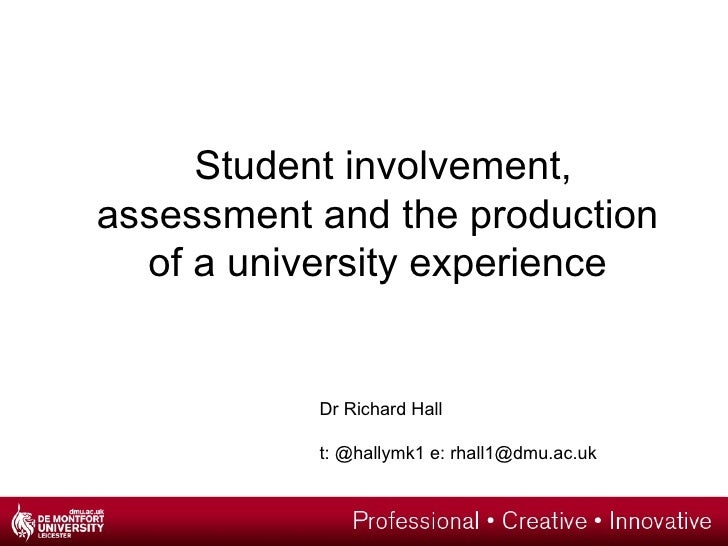 Student involvement,assessment and the production  of a university experience           Dr Richard Hall           t: @hall...