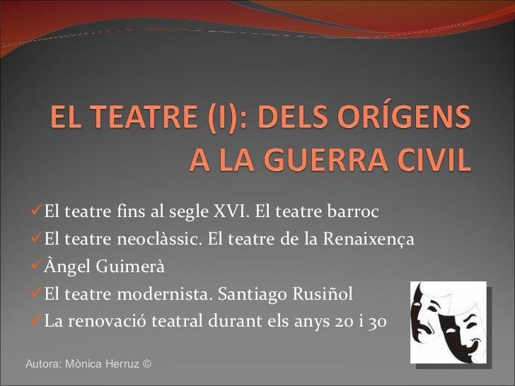 <ul><li>El teatre fins al segle XVI. El teatre barroc </li></ul><ul><li>El teatre neoclàssic. El teatre de la Renaixença <...