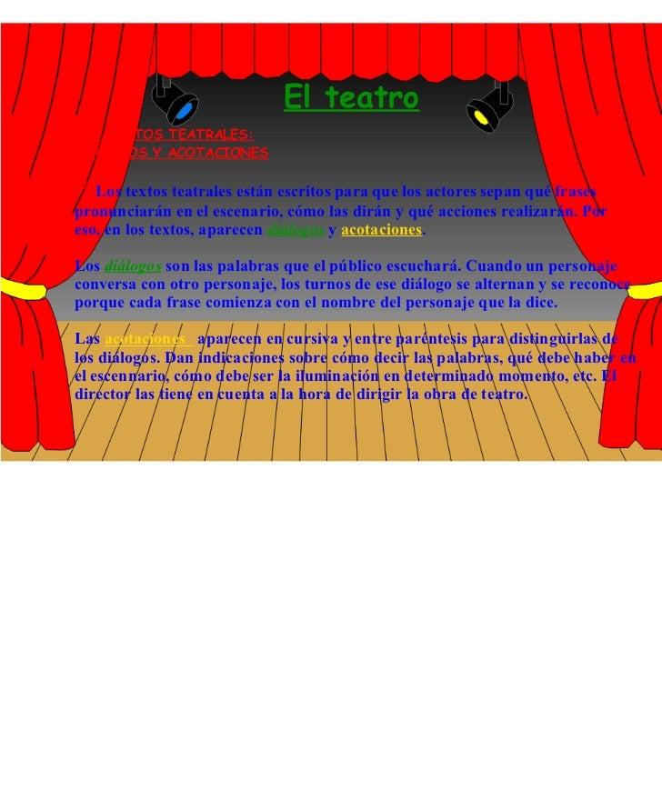 El teatro LOS TEXTOS TEATRALES: DIÁLOGOS Y ACOTACIONES *  Los textos teatrales están escritos para que los actores sepan q...