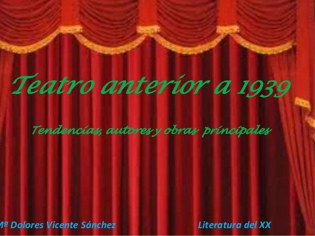 Teatro anterior a 1939Tendencias, autores y obras principalesMª Dolores Vicente Sánchez Literatura del XX