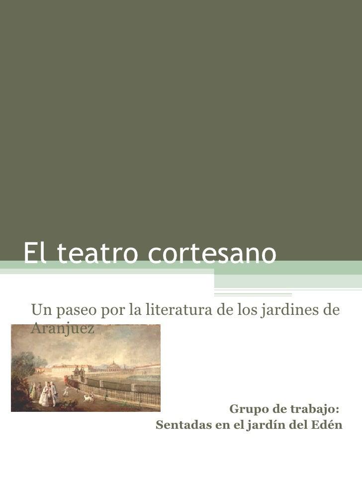 El teatro cortesano Un paseo por la literatura de los jardines de Aranjuez                                 Grupo de trabaj...