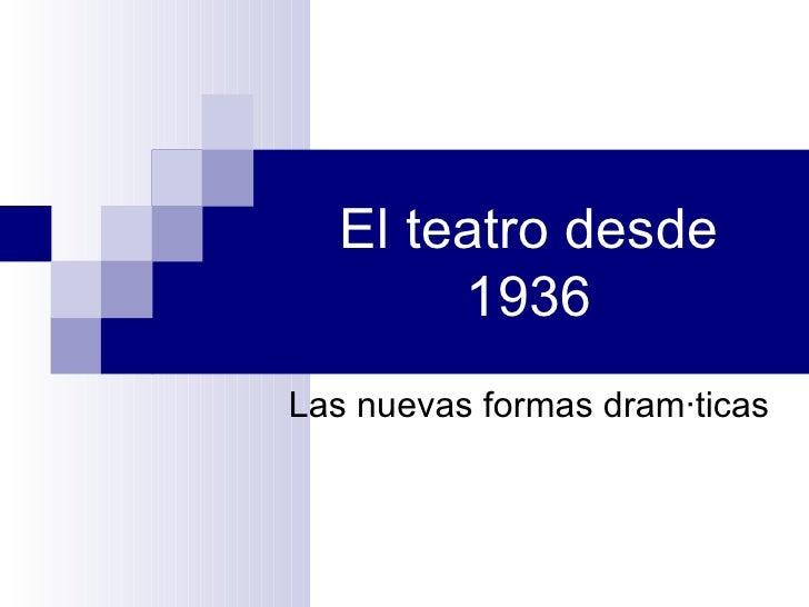 El teatro desde 1936 Las nuevas formas dramáticas