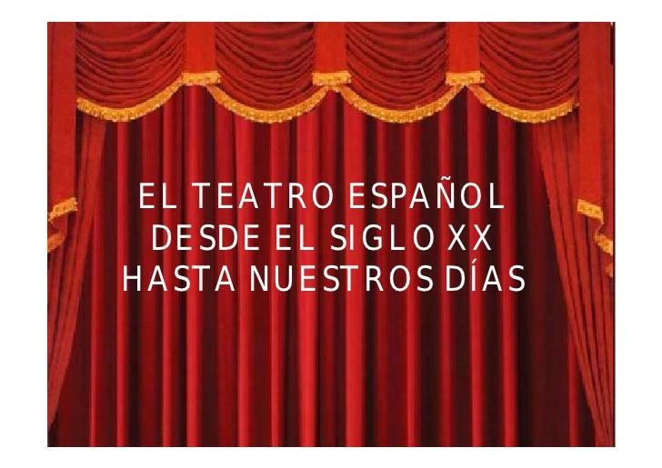 EL TEATRO ESPAÑOL   DESDE EL SIGLO XX HASTA NUESTROS DÍAS