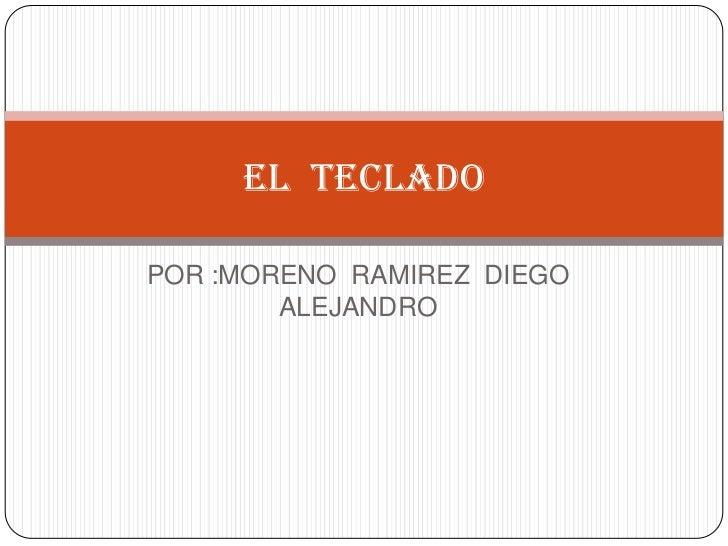 El tecladoPOR :MORENO RAMIREZ DIEGO        ALEJANDRO
