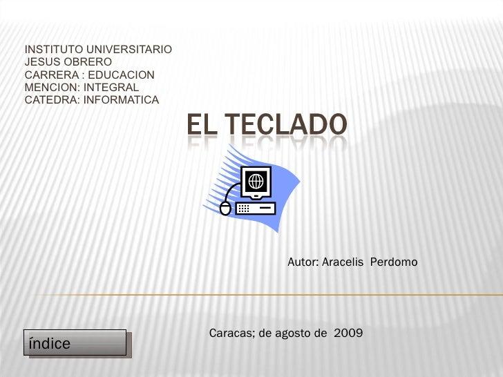 INSTITUTO UNIVERSITARIO  JESUS OBRERO CARRERA : EDUCACION  MENCION: INTEGRAL CATEDRA: INFORMATICA  Autor: Aracelis  Perdom...