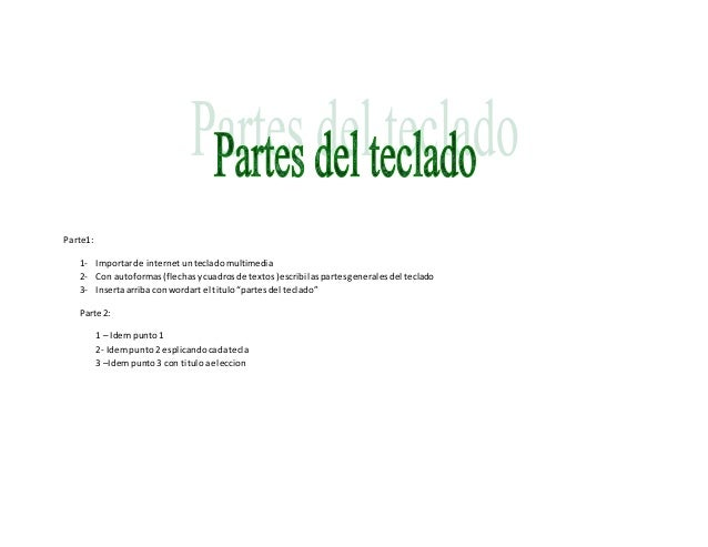 Parte1:  1- Importar de internet un teclado multimedia  2- Con autoformas (flechas y cuadros de textos )escribi las partes...