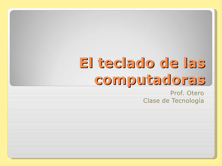 El teclado de las computadoras Prof. Otero Clase de Tecnología